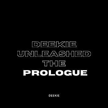 Deekie Unleashed: THE PROLOGUE