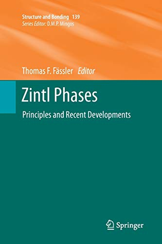 Zintl Phases: Principles and Recent Developments (Structure and Bonding, Band 139)