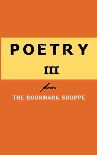 Poetry III from The BookMark Shoppe (Poetry From The BookMark Shoppe, Band 3)