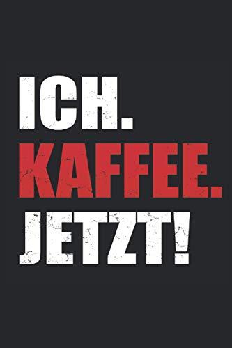 Ich Kaffee Jetzt: Lustiges Kaffee und Coffein Notizbuch - 100 Seiten 6'' x 9'' (15,24cm x 22,86cm) DIN A5 Liniert