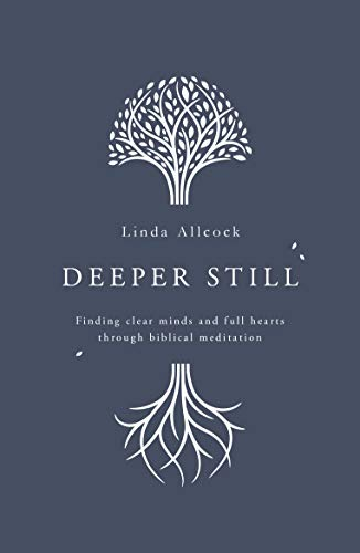 Compare Textbook Prices for Deeper Still: Finding Clear Minds and Full Hearts through Biblical Meditation  ISBN 9781784984472 by Linda Allcock