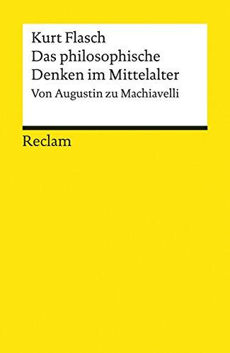 Das philosophische Denken im Mittelalter: Von Augustin zu Machiavelli (Reclams Universal-Bibliothek)