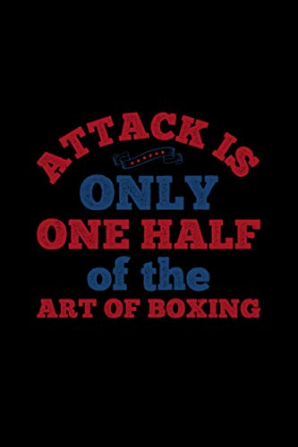 Boxing Notebook attack is only one half of the art of boxing: Notebook for Boxing Fans with lined pages 6x9 great as boxing gift