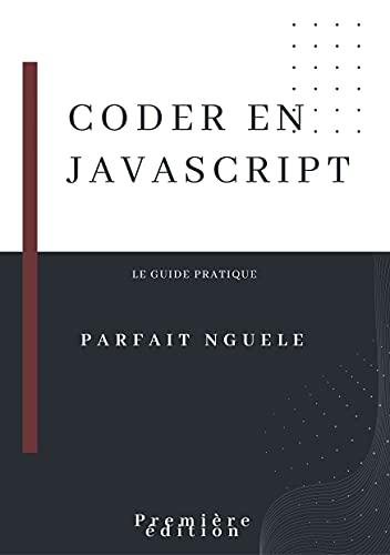 Couverture du livre Coder en Javascript: Le guide pratique
