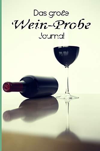 Das große Wein-Probe Journal: Notiere und dokumentiere deine Lieblingsweine