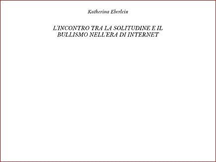 L'incontro tra la solitudine e il bullismo nell'era di internet (Italian Edition)