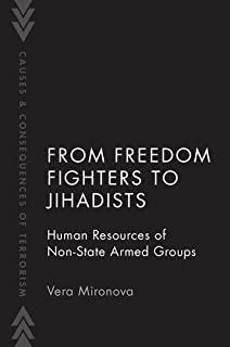 From Freedom Fighters to Jihadists: Human Resources of Non-State Armed Groups (Causes and Consequences of Terrorism)
