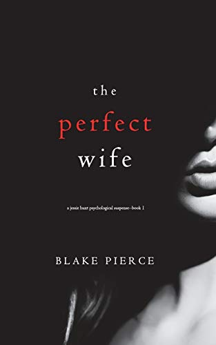 Compare Textbook Prices for The Perfect Wife A Jessie Hunt Psychological Suspense—Book One A Jessie Hunt Psychological Suspense Thriller  ISBN 9781640296626 by Pierce, Blake