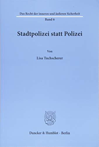 Stadtpolizei statt Polizei. (Das Recht der inneren und äußeren Sicherheit)