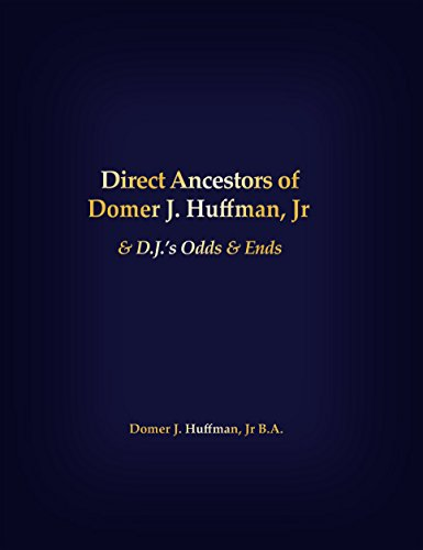 Direct Ancestors of Domer J. Huffman, Jr: & D.J.'s Odds & Ends (English Edition)