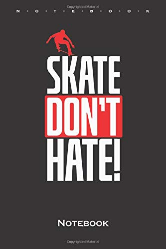 Skate dont Hate! Notebook: Ruled/lined Journal/Logbook for all lovers and fans of the fast sport on wheels