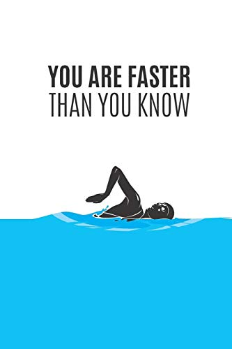 You Are Faster Than You Know: Swim Faster By Tracking Your Timing of All Swim Drills & Swimming Training ; Essential Logbook For Swim Coach Who ... Journal for Anyone For Swim Exercise Workout