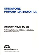Singapore Primary Mathematics Answer Key for U.S. Edition and 3rd Edition Levels 4A-6B