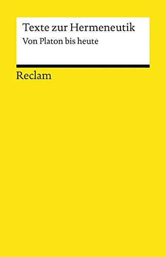 Texte zur Hermeneutik: Von Platon bis heute (Reclams Universal-Bibliothek)