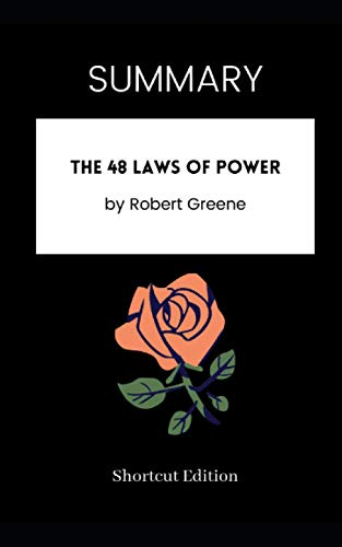 SUMMARY - The 48 Laws of Power by Robert Greene