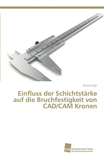 Einfluss der Schichtstärke auf die Bruchfestigkeit von CAD/CAM Kronen