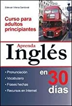 Aprenda Ingles en 30 dias / Learn English in 30 Days: Curso Para Adultos Principiantes (Spanish Edition)