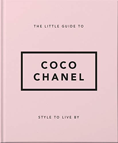 The Little Guide to Coco Chanel: Style to Live By (Little Book of)