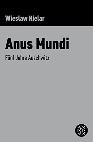 Anus Mundi: Fünf Jahre Auschwitz (Die Zeit des Nationalsozialismus)