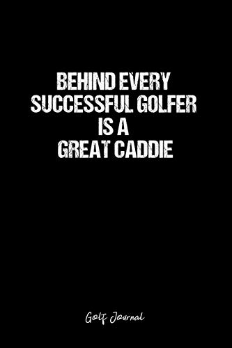 Golf Journal: Dot Grid Journal - Behind Every Successful Golfer Is A Great Caddie- Black Dotted Diary, Planner, Gratitude, Writing, Travel, Goal, Bullet Notebook - 6x9 120 page
