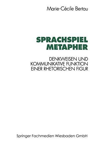 Sprachspiel Metapher: Denkweisen Und Kommunikative Funktion Einer Rhetorischen Figur (German Edition)