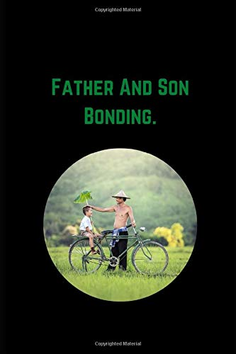 Father And Son Bonding.: Novelty Line Notebook / Journal College Rule Line, A Perfect Gift Item (6 x 9 inches) Ideal For Daddy , Dad , Father etc.