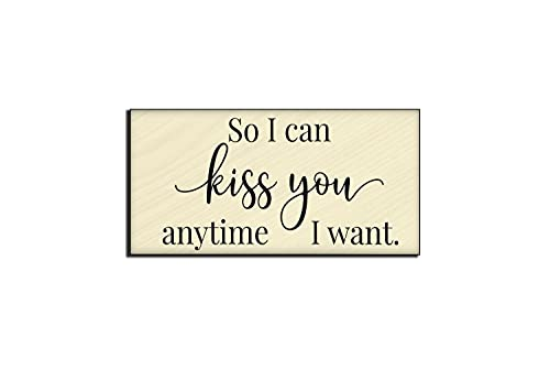 So I can kiss you anytime I want sign-master bedroom wall decor-over the bed-bridal shower gift-bedroom wood sign-for above bed-wedding gift for home office school wedding aisle decor, gift idea.