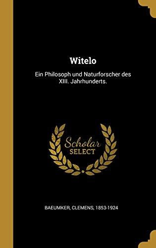 GER-WITELO: Ein Philosoph Und Naturforscher Des XIII. Jahrhunderts.