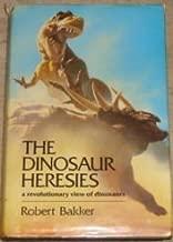 Dinosaur Heresies Revolutionary View of Dinosaurs