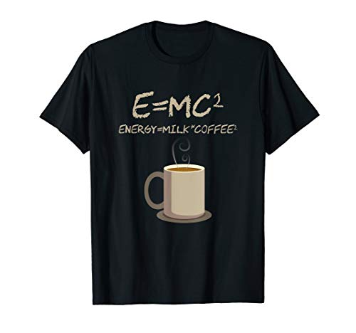 E=MC2 Funny Science Coffee Energy Milk Coffee Gift T-Shirt