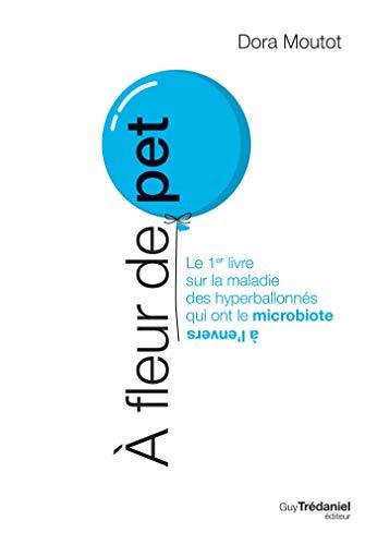 À fleur de pet : Le 1er livre sur la maladie des hyperballonnés qui ont le microbiote à l'envers