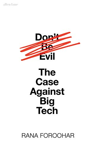Don't Be Evil: The Case Against Big Tech (English Edition)