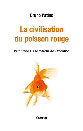 La civilisation du poisson rouge: Petit traité sur le marché de l'attention (essai français)