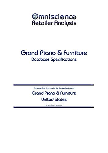 Grand Piano & Furniture - United States: Retailer Analysis Database Specifications (Omniscience Retailer Analysis - United States Book 41370) (English Edition)