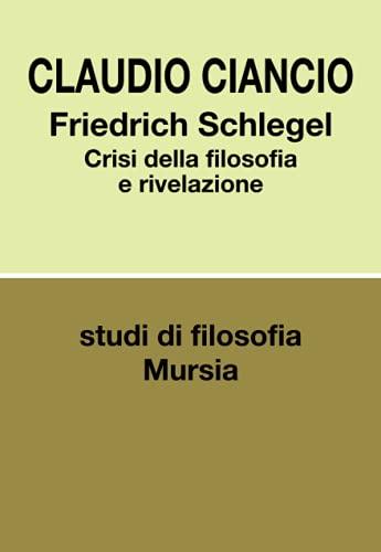 Friedrich Schlegel: Crisi della filosofia e rivelazione