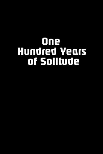 one hundred years of solitude.: funny journal notebook ,Give this book fot your best friend. retired people ,coworker , family member Dad mom...