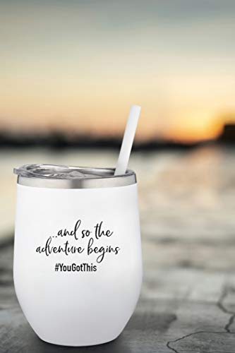 And So The Adventure Begins | You Got This | Stainless Steel Stemless Wine Glass with Lid - Wine Tumbler Sippy Cup | Graduation, Promotion, Going Away, Job Change, Teacher Gift (12 Ounce, White)
