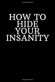 HOW TO HIDE YOUR INSANITY  Funny Sarcastic Blank Lined Journal Office Notebook Ideal for Secret Santa Christmas Birthdays & Appreciation Day