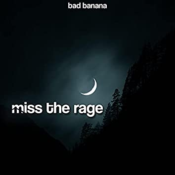 MISS THE RAGE