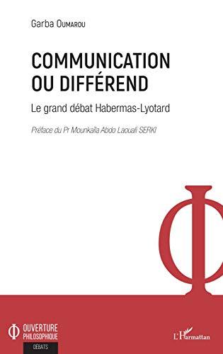 Communication ou différend: Le grand débat Habermas-Lyotard