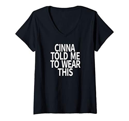 Womens Cinna Told Me To Wear This Shirt V-Neck T-Shirt