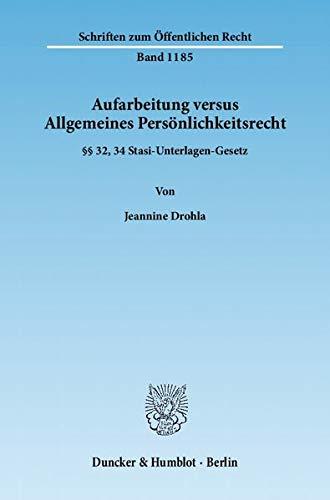 Aufarbeitung versus Allgemeines Persönlichkeitsrecht.: §§ 32, 34 Stasi-Unterlagen-Gesetz. (Schriften zum Öffentlichen Recht)