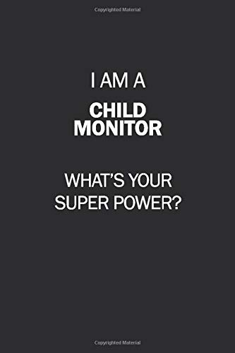 I Am A Child Monitor, What's Your Super Power?: 6X9 120 pages Career Notebook Unlined Writing Journal