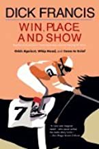 Win, Place, or Show (Together for the First Time Three Oustanding Mysteries Featuring Sid Halley: Odds Against, Whip Hand,...