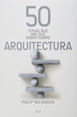 50 cosas que hay que saber sobre arquitectura;Ariel Historia