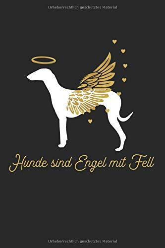 Hunde sind Engel mit Fell: Notizbuch / Tagebuch Windhund - Greyhound - Galgo