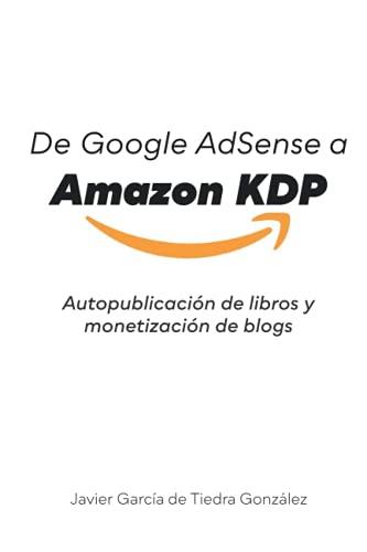 De Google Adsense a Amazon KDP: Autopublicación de libros y monetización de blogs