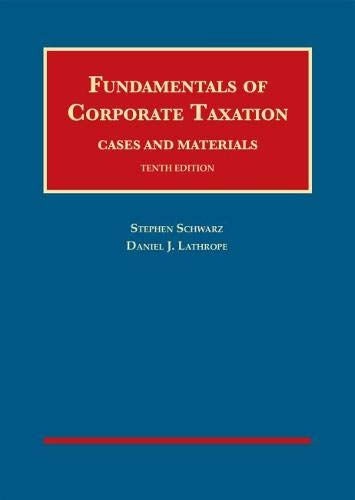 Compare Textbook Prices for Fundamentals of Corporate Taxation University Casebook Series 10 Edition ISBN 9781642428780 by Schwarz, Stephen,Lathrope, Daniel J.