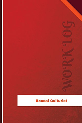 Bonsai Culturist Work Log: Work Journal, Work Diary, Log - 126 pages, 6 x 9 inches (Orange Logs/Work Log)