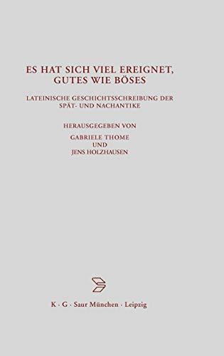 Es hat sich viel ereignet, Gutes wie Böses: Lateinische Geschichtsschreibung der Spät- und Nachantike (Beiträge zur Altertumskunde, 141, Band 141)